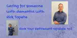 Rick Topete on caring for someone with dementia