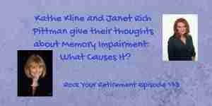 Kathe Kline and Janet Rich Pittman give their thoughts on Memory Impairment: What Causes It?