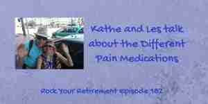 Kathe and Les talk about the different pain medications